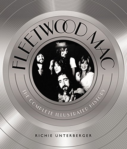 Fleetwood Mac: The Complete Illustrated History by Richie Unterberger