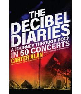 "Reviewed: ""The Decibel Diaries: A Journey Through Rock in 50 Concerts"" by Carter Alan"