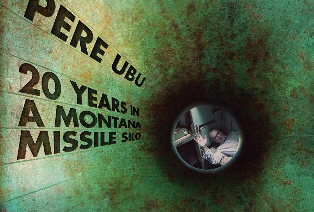 "Pere Ubu: ""20 Years In A Montana Missile Silo"""