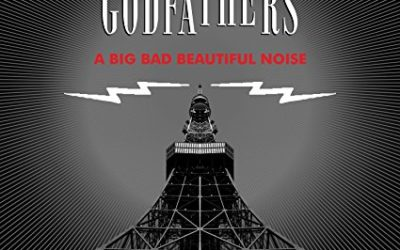 """Reviewed: The Godfathers – """"A Big Bad Beautiful Noise"""""""